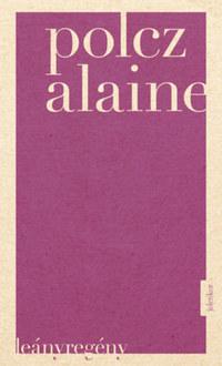 Polcz Alaine: Leányregény -  (Könyv)