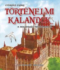Gyárfás Endre: Történelmi kalandok a magyarság múltjában 3. - A 19. századtól napjainkig -  (Könyv)