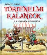Történelmi kalandok a magyarság múltjában I. - Az államalapítástól a török hódoltságig -  (Könyv)