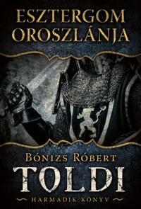 Bónizs Róbert: Esztergom oroszlánja - Toldi - Harmadik könyv -  (Könyv)