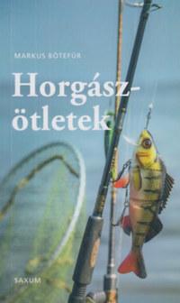 Markus Bötefür: Horgászötletek - A legjobb tippek és trükkök horgászoknak -  (Könyv)