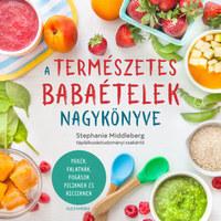 Stephanie Middleberg: A természetes babaételek nagykönyve - Pürék, falatkák, fogások piciknek és kicsiknek -  (Könyv)