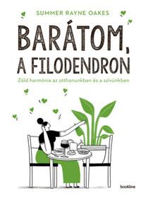 Summer Rayne Oakes: Barátom, a filodendron - Zöld harmónia az otthonunkban és a szívünkben -  (Könyv)