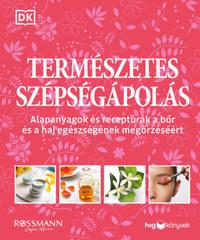 Természetes szépségápolás - Alapanyagok és receptúrák a bőr és a haj egészségének megőrzéséért -  (Könyv)