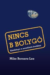 Mike Berners-Lee: Nincs B bolygó - Kézikönyv a sorsdöntő évekhez -  (Könyv)