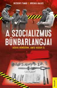 Bezsenyi Tamás, Böcskei Balázs: A szocializmus bűnbarlangjai -  (Könyv)