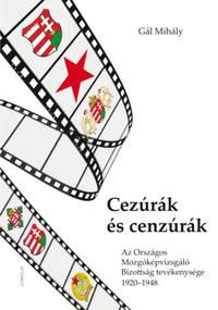 Gál Mihály: Cezúrák és cenzúrák - Az Országos Mozgóképvizsgáló Bizottság tevékenysége 1920-1948 -  (Könyv)