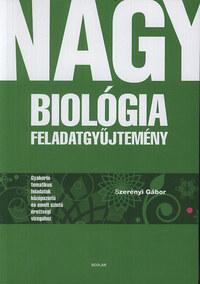 Dr. Szerényi Gábor: Nagy biológia feladatgyűjtemény - Gyakorló tematikus feladatok középszintű és emelt szintű érettségi vizsgához -  (Könyv)