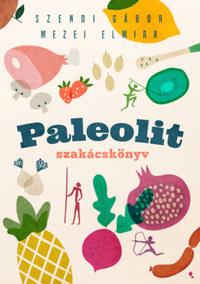 Mezei Elmira, Szendi Gábor: Paleolit szakácskönyv -  (Könyv)