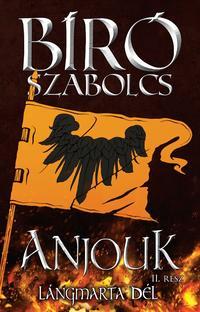 Bíró Szabolcs: Anjouk II. - Lángmarta dél -  (Könyv)