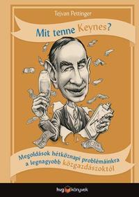 Tejvan Pettinger: Mit tenne Keynes? - Megoldások hétköznapi problémáinkra a legnagyobb közgazdászoktól -  (Könyv)