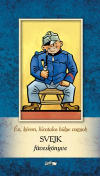 Én, kérem, hivatalos hülye vagyok - Svejk füveskönyve -  (Könyv)