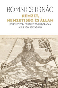Romsics Ignác: Nemzet, nemzetiség és állam - Kelet-Közép- és Délkelet-Európában a 19. és 20. században -  (Könyv)