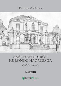 Verrasztó Gábor: Széchenyi gróf különös házassága - Budai históriák -  (Könyv)