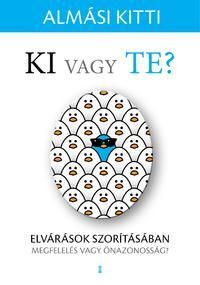 Almási Kitti: Ki vagy Te? - Elvárások szorításában - megfelelés vagy önazonosság? -  (Könyv)