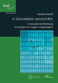 Prof.dr. Szalma József: A biztosítási szerződés - A biztosítói kárfelelősség az európai és a magyar magánjogban -  (Könyv)
