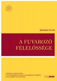 Bárdos Péter dr.: A fuvarozó felelőssége -  (Könyv)