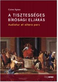 Czine Ágnes dr: A tisztességes bírósági eljárás - Audiatur et altera pars -  (Könyv)