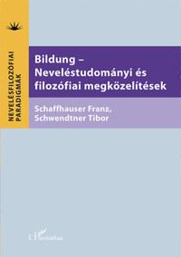 Franz Schaffhauser, Schwendtner Tibor: Bildung - Neveléstudományi és filozófiai megközelítések -  (Könyv)