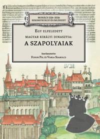 Egy elfeledett magyar királyi dinasztia: a Szapolyaiak -  (Könyv)