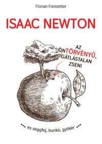Florian Freistetter: Isaac Newton az öntörvényű gátlástalan zseni... -  (Könyv)