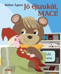 Bálint Ágnes: Jó éjszakát, Maci! -  (Könyv)