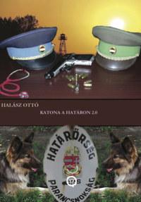 Halász Ottó: Katona a határon 2.0 -  (Könyv)
