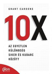 Grant Cardone: 10X - Az egyetlen különbség siker és kudarc között -  (Könyv)