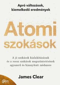 James Clear: Atomi szokások - Apró változások, kiemelkedő eredmények -  (Könyv)