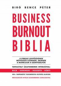 Biró Bence Péter: Business Burnout Biblia - A stressz legyőzésének művészete azoknak, akiknek a munkájuk a szenvedélyük -  (Könyv)