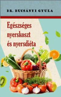 Dr. Bucsányi Gyula: Egészséges nyerskoszt és nyersdiéta -  (Könyv)