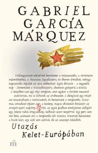 Gabriel García Márquez: Utazás Kelet-Európában -  (Könyv)
