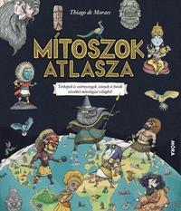 Thiago De Moraes: Mítoszok atlasza - Térképek és szörnyetegek, istenek és hősök tizenkét mitológiai világból -  (Könyv)