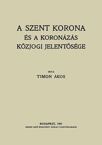 Timon Ákos: A Szent Korona és a koronázás közjogi jelentősége -  (Könyv)
