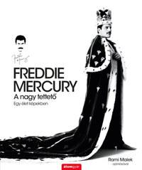 Freddie Mercury - A nagy tettető - Egy élet képekben -  (Könyv)