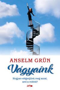 Anselm Grün: Vágyaink - Hogyan elégedjünk meg azzal, ami a miénk? -  (Könyv)