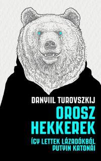Daniil Turovsky: Orosz hekkerek - Így lettek lázadókból Putyin katonái -  (Könyv)