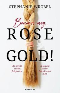 Stephanie Wrobel: Bocsáss meg, Rose Gold! -  (Könyv)