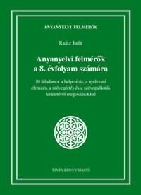 Dr. Raátz Judit: Anyanyelvi felmérők a 8. évfolyam számára - 10 feladatsor a helyesírás, a nyelvtani elemzés, a szövegértés és a szövegalkotás területéről megoldásokkal -  (Könyv)