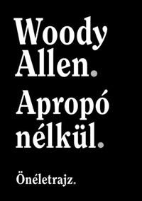 Woody Allen: Apropó nélkül - Önéletrajz -  (Könyv)