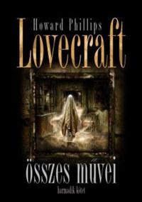 H.P. Lovecraft: Howard Phillips Lovecraft összes művei - Harmadik kötet -  (Könyv)