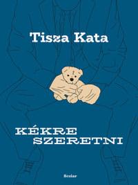 Tisza Kata: Kékre szeretni -  (Könyv)