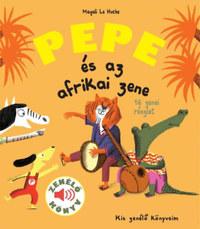Magali Le Huche: Pepe és az afrikai zene - Zenélő könyv -  (Könyv)