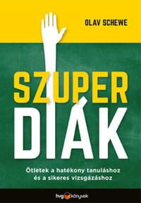 Olav Schewe: Szuperdiák - Ötletek a hatékony tanuláshoz és a sikeres vizsgázáshoz -  (Könyv)
