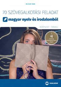Dr. Oláh Tibor: 70 szövegalkotási feladat magyar nyelv és irodalomból (középszint - írásbeli) -  (Könyv)