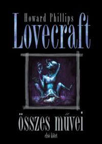 H.P. Lovecraft: Howard Phillips Lovecraft összes művei - Első kötet -  (Könyv)