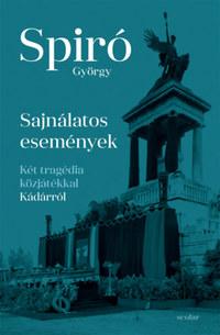 Spiró György: Sajnálatos események - Két tragédia közjátékkal Kádárról -  (Könyv)