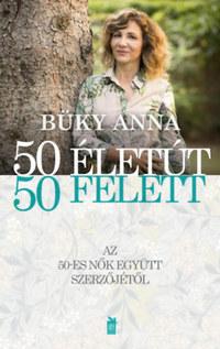 Büky Anna: 50 életút - 50 felett -  (Könyv)