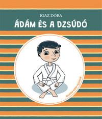 Igaz Dóra: Ádám és a dzsúdó -  (Könyv)