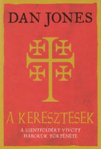 Dan Jones: A keresztesek - A Szentföldért vívott háborúk története -  (Könyv)